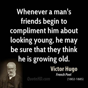 Whenever a man's friends begin to compliment him about looking young ...