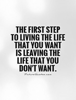 ... that you want is leaving the life that you don't want Picture Quote #1