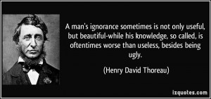 ... called, is oftentimes worse than useless, besides being ugly. - Henry