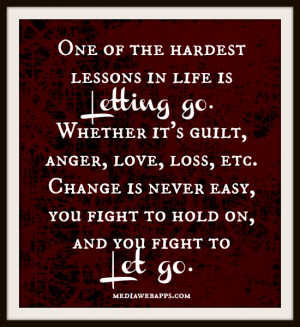 The Hardest Lessons In Life Is Letting Go Whether Its Guilt Anger Love ...
