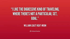 ... kind of traveling, where there's not a particular, set, goal