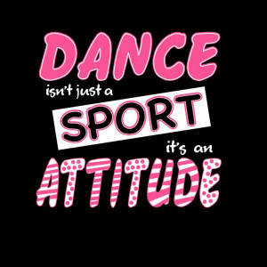 Dance Isn't Just A Sport It's An Attitude