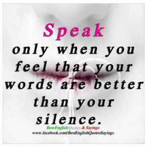 Speak only when you feel that