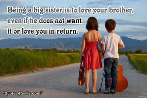 Being a big sister is to love your brother, even if he does not want ...