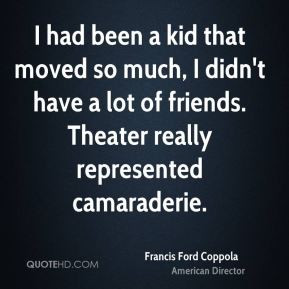 francis-ford-coppola-francis-ford-coppola-i-had-been-a-kid-that-moved ...