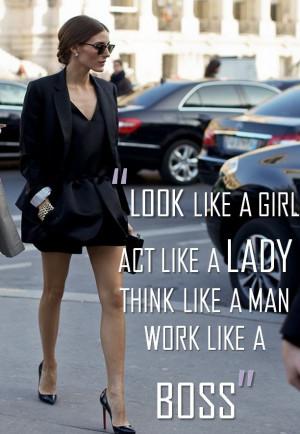 Look like a girl Act like a lady Think like a man Work like a boss ...