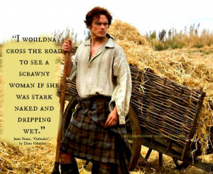 Jamie Fraser willna cross the road for a scrawny woman...