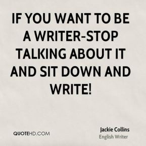 Jackie Collins - If you want to be a writer-stop talking about it and ...