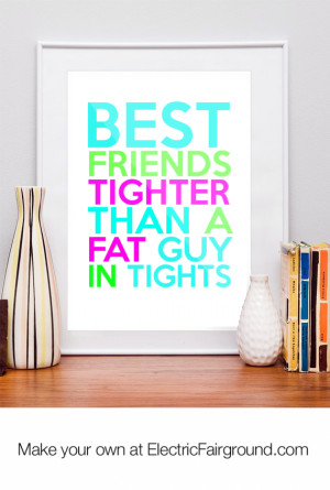 Best Friends Tighter Than a Fat Guy in Tights Framed Quote