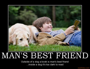 MAN'S BEST FRIEND - Outside of a dog a book is man's best friend ...