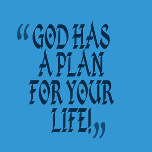 Quotes Picture: god has a plan for your life!