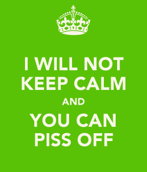Piss Off Keep Calm And...