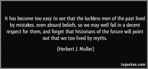 too easy to see that the luckless men of the past lived by mistakes ...