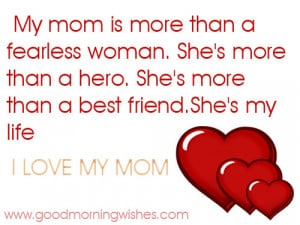 "... Than A Best Friend. She's My Life, I Love My Mom "" ~ Mother Quote"