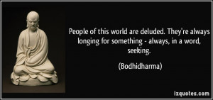 People of this world are deluded. They're always longing for something ...