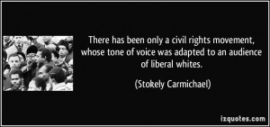 There has been only a civil rights movement, whose tone of voice was ...