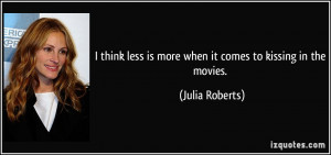 think less is more when it comes to kissing in the movies. - Julia ...