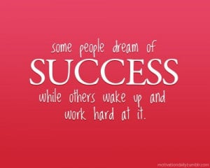 quotes / Some people dream of SUCCESS while others wake up and work ...