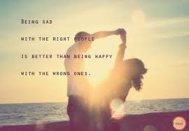 ... with the right people is better than being happy with the wrong ones