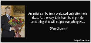 he might do something that will eclipse everything else Van Cliburn