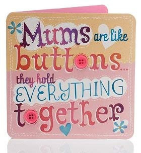Moms are like buttons… they hold everything together.