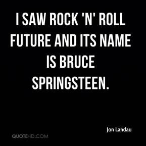 Jon Landau - I saw rock 'n' roll future and its name is Bruce ...
