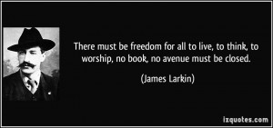 There must be freedom for all to live, to think, to worship, no book ...