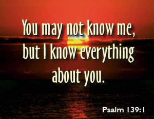 Bible Quote – You may Not Know me but I Know everything about You