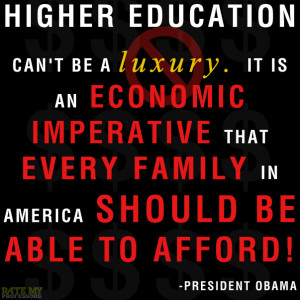 "... able to afford."" -President ObamaMore education-related quotes here"