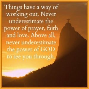 ... Above All, Never Underestimate The Power Of God To See You Through