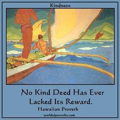 - Famous Quotes: No kind deed has ever lacked its reward. ~ Hawaiian ...
