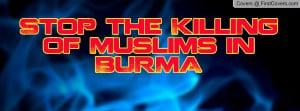 Stop the Killing of Muslims in BURMA Profile Facebook Covers