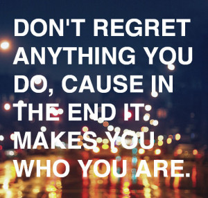 Don't regret anything