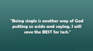 Being single is another way of God putting us aside and saying, I will ...