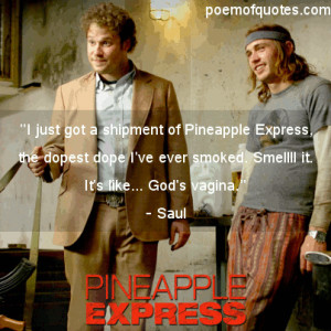 Saul: I just got a shipment of Pineapple Express, the dopest dope I've ...