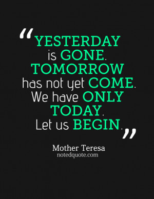 mother_teresa_quote_poster_-_yesterday_is_gone_tomorrow_has-593x768