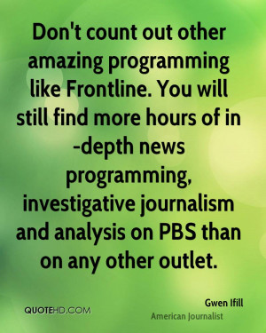 Don't count out other amazing programming like Frontline. You will ...