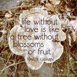"Life without love is like a tree without blossoms."" – Khalil ..."