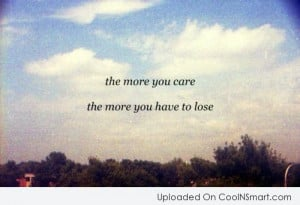 Caring Quotes Care quote: the more you care