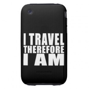 Funny Quote Traveling : I Travel Therefore I Am iPhone 3 Tough Cover