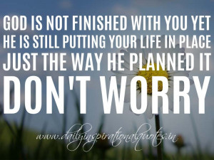 ... place just the way he planned it. Don't worry. ( Spiritual Quotes