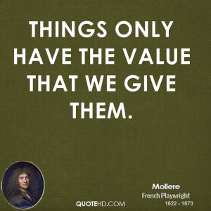 Things only have the value that we give them.