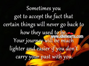 ... be much lighter and easier if you don't carry your past with you