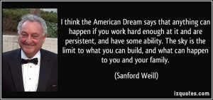 think the American Dream says that anything can happen if you work ...