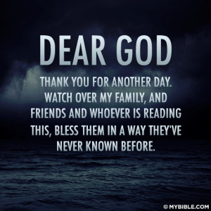 DEAR GOD THANK YOU FOR ANOTHER DAY. WATCH OVER MY FAMILY, AND FRIENDS ...
