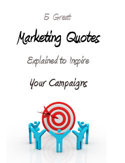 marketing quotes to inspire 5 Great Marketing Quotes Explained to ...