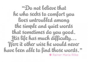 rilke. Another of my most favoritest quotes ever.