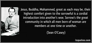 Jesus, Buddha, Mohammed, great as each may be, their highest comfort ...