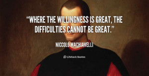 Quote Niccolo Machiavelli Where The Willingness Is Great