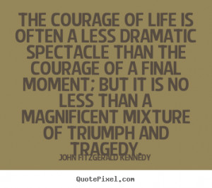 ... less dramatic spectacle.. John Fitzgerald Kennedy top life quotes